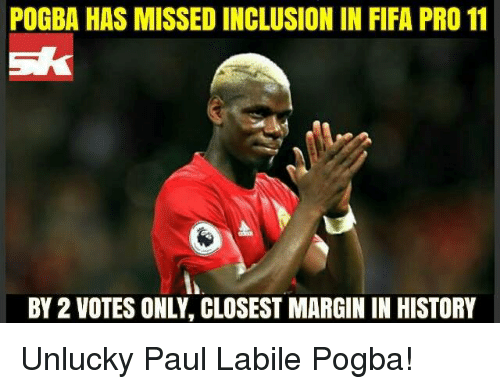 Marginalize: POGBA HAS MISSED INCLUSION IN FIFA PRO 11  BY 2 VOTES ONLY, CLOSEST MARGIN IN HISTORY Unlucky Paul Labile Pogba!