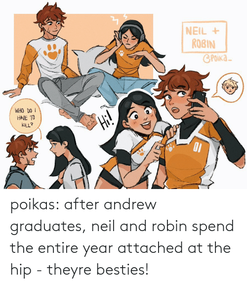 andrew: poikas:  after andrew graduates, neil and robin spend the entire year attached at the hip - theyre besties!
