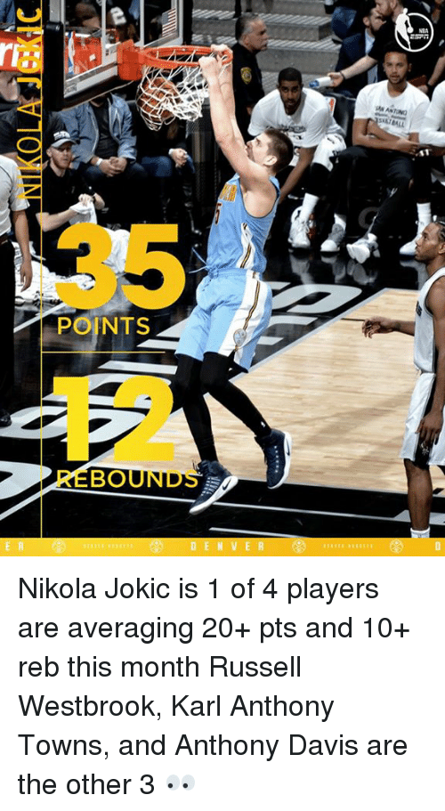 Karl-Anthony Towns: POINTS  BO  BALL Nikola Jokic is 1 of 4 players are averaging 20+ pts and 10+ reb this month  Russell Westbrook, Karl Anthony Towns, and Anthony Davis are the other 3 👀