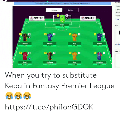 Premier League, Soccer, and Change: Points  Overc  Overo  Total  Gam  View  To change your coptoin use the menuwhich oppears when dicking on o player's shirt  Pitch View  List View  FIFA19  FIFA19  Kepa  kit  Pereira  Bamba  Desig  Fan Le  囧@  響 O  Deulofeu  McArthur  MON (H)  Jota When you try to substitute Kepa in Fantasy Premier League 😂😂😂 https://t.co/phi1onGDOK