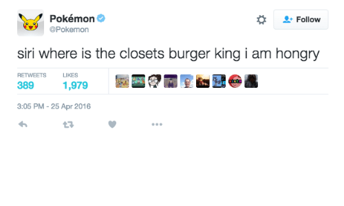 Burger King, Pokemon, and Siri: Pokémon  @Pokemon  2: Follow  siri where is the closets burger king i am hongry  RETWEETS LIKES  389 1,979距足  3:05 PM - 25 Apr 2016
