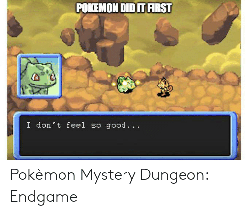 pokemon mystery dungeon: POKEMON DID ITFIRST  I don't feel so good... Pokèmon Mystery Dungeon: Endgame