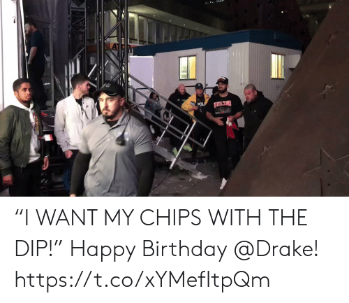 "pol: POL ""I WANT MY CHIPS WITH THE DIP!""   Happy Birthday @Drake!  https://t.co/xYMefItpQm"