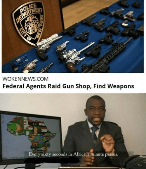 seconds: POLICE  DEPARTMENT  WOKENNEWS.COM  Federal Agents Raid Gun Shop, Find Weapons  Every sixty seconds in Africa, a minute passes.  CITY OF  NEW YORK