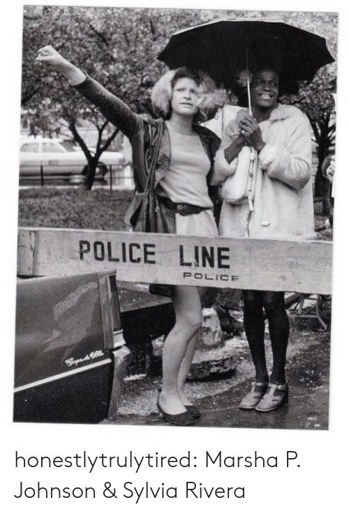 Police, Target, and Tumblr: POLICE LINE  POLICE  Crgud honestlytrulytired: Marsha P. Johnson & Sylvia Rivera