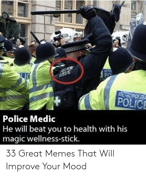 Wellness: Police Medic  He will beat you to health with his  magic wellness-stick. 33 Great Memes That Will Improve Your Mood