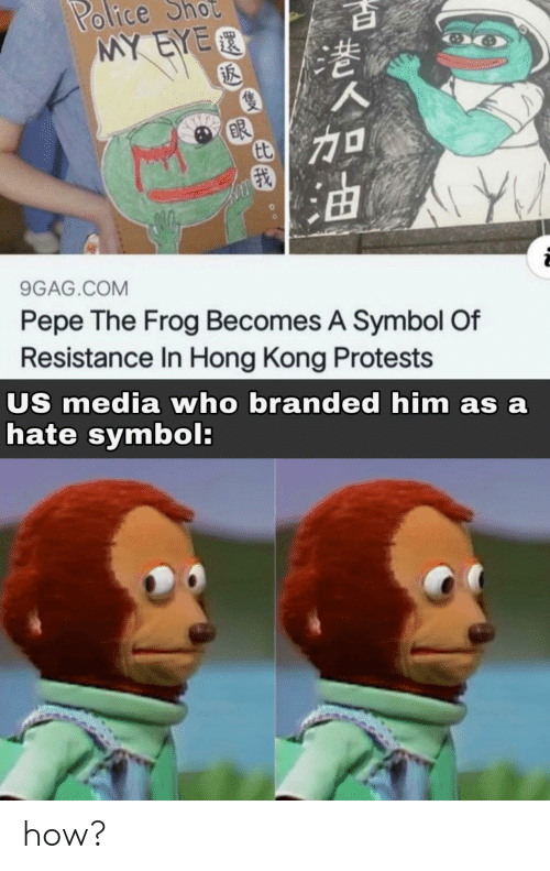 9gag, Pepe the Frog, and Police: Police  MY EYER  ot  BR  9GAG.COM  Pepe The Frog Becomes A Symbol Of  Resistance In Hong Kong Protests  US media who branded him as a  hate symbol: how?
