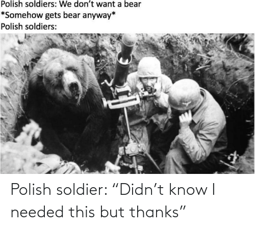 "know: Polish soldier: ""Didn't know I needed this but thanks"""