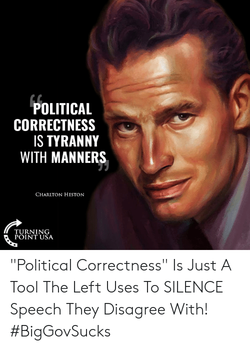 "Turning Point Usa: POLITICAL  CORRECTNESS  S TYRANNY  WITH MANNERS  CHARLTON HESTON  TURNING  POINT USA ""Political Correctness"" Is Just A Tool The Left Uses To SILENCE Speech They Disagree With! #BigGovSucks"