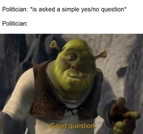 Good, Simple, and Yes: Politician: *is asked a simple yes/no question*  Politician:  Good question