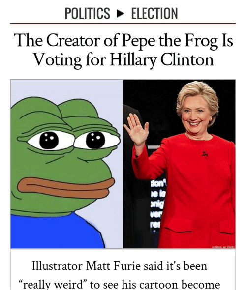 "Pepe The: POLITICS ELECTION  The Creator of Pepe the Frog Is  Voting for Hillary Clinton  lon  ei  CLINTON: AP PHOTO  Illustrator Matt Furie said it's been  ""really weird"" to see his carto on become"