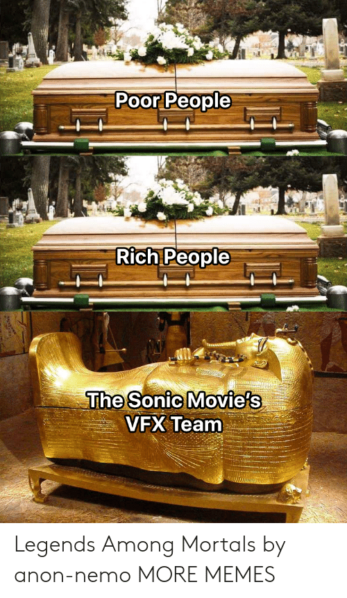 Among: Poor People  Rich People  The Sonic Movie's  VFX Team Legends Among Mortals by anon-nemo MORE MEMES