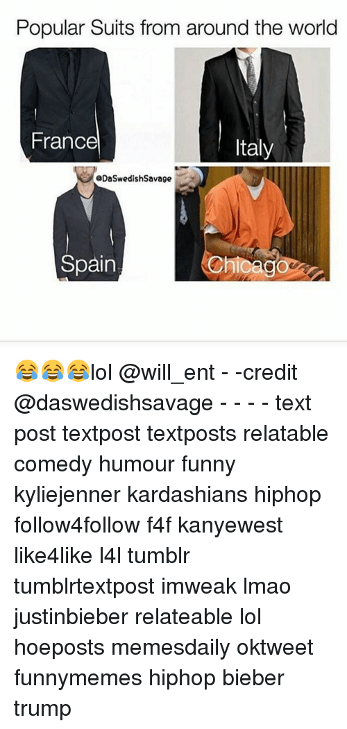 Relaters: Popular Suits from around the world  France  Italy  aDaSwedish Savage  Spain 😂😂😂lol @will_ent - -credit @daswedishsavage - - - - text post textpost textposts relatable comedy humour funny kyliejenner kardashians hiphop follow4follow f4f kanyewest like4like l4l tumblr tumblrtextpost imweak lmao justinbieber relateable lol hoeposts memesdaily oktweet funnymemes hiphop bieber trump