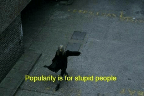 For, People, and Stupid People: Popularity is for stupid people
