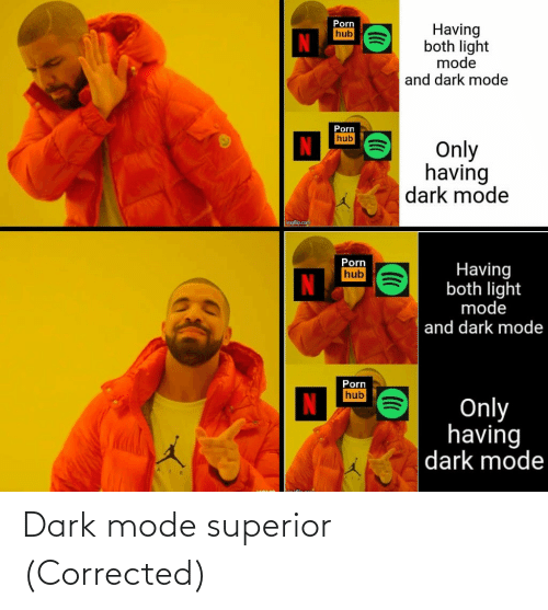 Porn: Porn  hub  Having  both light  mode  and dark mode  Porn  hub  Only  having  dark mode  Imgflip.com  Porn  Having  both light  mode  hub  and dark mode  Porn  hub  Only  having  dark mode Dark mode superior (Corrected)