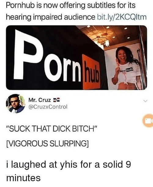"""Vigorous: Pornhub is now offering subtitles for its  hearing impaired audience bit.ly/2KCQltm  Por  hub  Mr. Cruz  @CruzxControl  """"SUCK THAT DICK BITCH""""  [VIGOROUS SLURPING] i laughed at yhis for a solid 9 minutes"""