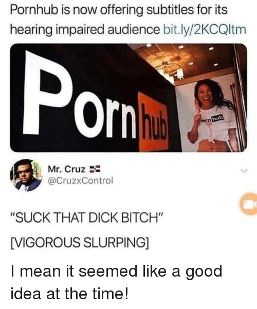 """Vigorous: Pornhub is now offering subtitles for its  hearing impaired audience bit.ly/2KCQltm  Por  hub  Mr. Cruz 2-  @CruzxControl  """"SUCK THAT DICK BITCH""""  VIGOROUS SLURPING] I mean it seemed like a good idea at the time!"""