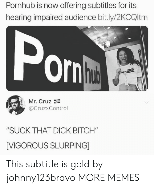 """Vigorous: Pornhub is now offering subtitles for its  hearing impaired audience bit.ly/2KCQltm  Por  hub  Mr. Cruz 2i  @CruzxControl  """"SUCK THAT DICK BITCH""""  [VIGOROUS SLURPING] This subtitle is gold by johnny123bravo MORE MEMES"""