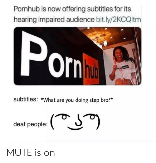 Mute: Pornhub is now offering subtitles for its  hearing impaired audience bit.ly/2KCQltm  Orn  hub  subtitles: *What are you doing step bro?*  deaf people: MUTE is on