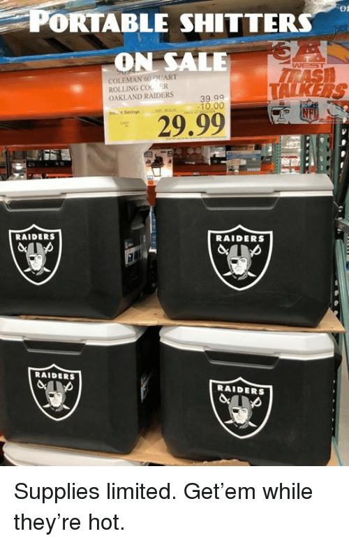 Nfl, Oakland Raiders, and Limited: PORTABLE SHITTER  ON SALE  On  COLEMAN 60 UART  ROLLING COO R  OAKLAND RAIDERS  39.99  -10.00  Savings  29.99  RAIDERS  RAIDERS  RAIDERS  RAIDERS ‪Supplies limited. Get'em while they're hot. ‬