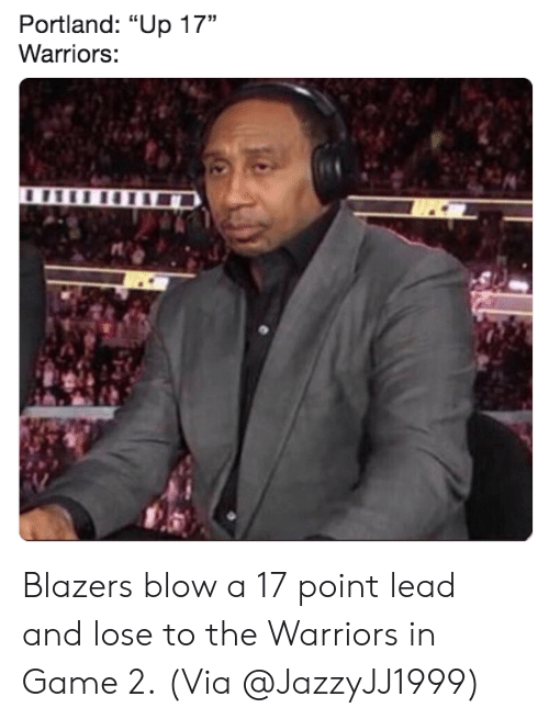 """the warriors: Portland: """"Up 17""""  Warriors: Blazers blow a 17 point lead and lose to the Warriors in Game 2.  (Via @JazzyJJ1999)"""