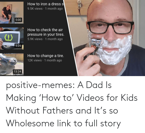 Wholesome: positive-memes:   A Dad Is Making 'How to' Videos for Kids Without Fathers and It's so Wholesome   link to full story