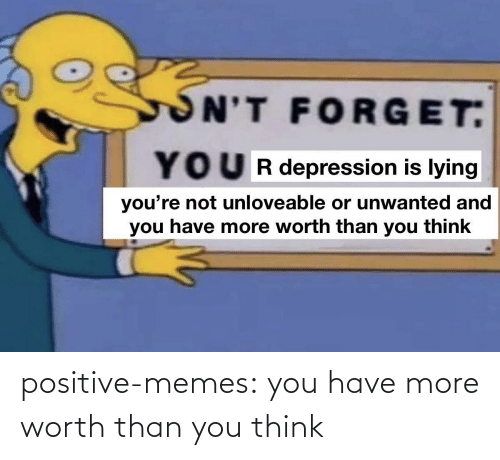 positive: positive-memes:  you have more worth than you think