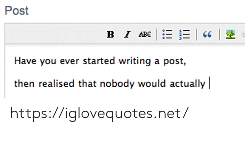 have you ever: Post  в I Аве  Have you ever started writing a post,  then realised that nobody would actually https://iglovequotes.net/