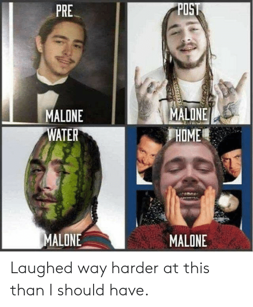 malone: POST  PRE  MALONE  HOME  MALONE  WATER  MALONE  MALONE Laughed way harder at this than I should have.