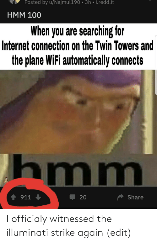 Towers: Posted by u/Najmul190 3h i.redd.it  HMM 100  When you are searching for  Internet connection on the Twin Towers and  the plane WiFi automatically connects  hmm  4911  Share  20 I officialy witnessed the illuminati strike again (edit)