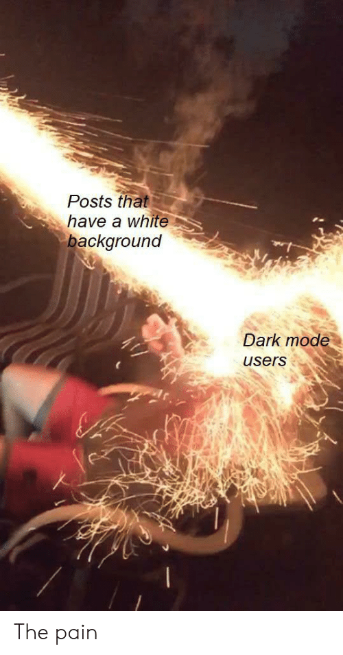 White, Pain, and Dark: Posts that  have a white  background  Dark mode  users The pain