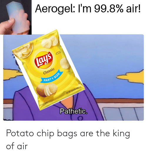 Chip: Potato chip bags are the king of air