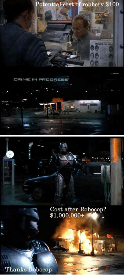 RoboCop: Potential eost of robbery $100  MISSING CHILDRE  CRIME IN PROGRESS   Cost after Robocop?  $1,000,000+  Thanks Robocop