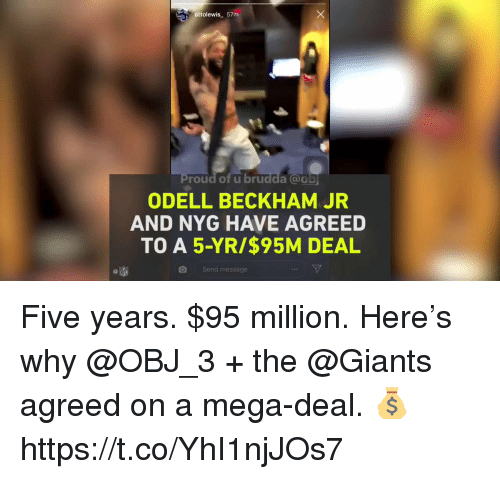 beckham jr: Pottolewis_ 57m.  roud of u brudda @obj  ODELL BECKHAM JR  AND NYG HAVE AGREED  TO A 5-YR/$95M DEAL  Send message Five years. $95 million.  Here's why @OBJ_3 + the @Giants agreed on a mega-deal. 💰 https://t.co/YhI1njJOs7