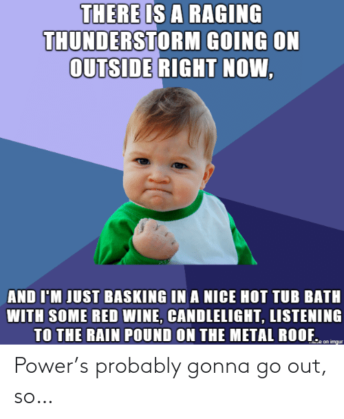 Power: Power's probably gonna go out, so…