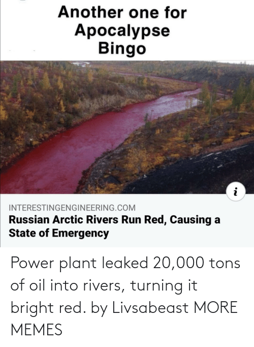 Into: Power plant leaked 20,000 tons of oil into rivers, turning it bright red. by Livsabeast MORE MEMES