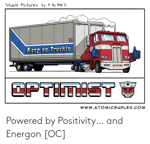 Powered: Powered by Positivity… and Energon [OC]