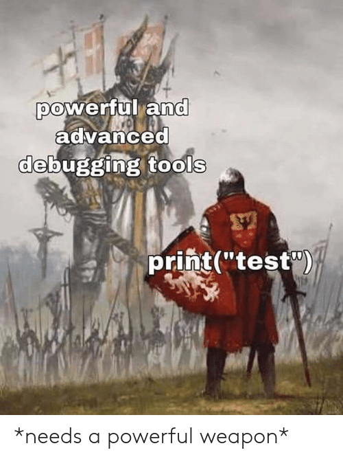 """weapon: powerful and  advanced  debugging tools  print(""""test) *needs a powerful weapon*"""