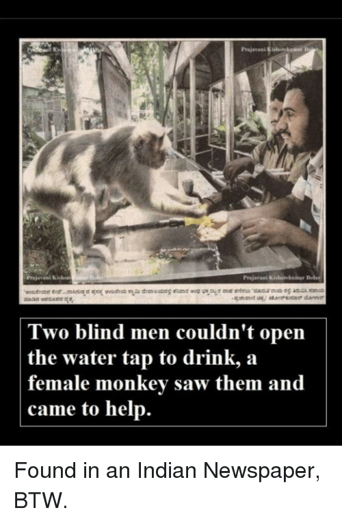 bols: Prajavani  Prajavani Kishorekumar Bols  Two blind men couldn't open  the water tap to drink, a  female monkev saw them and  came to help. Found in an Indian Newspaper, BTW.