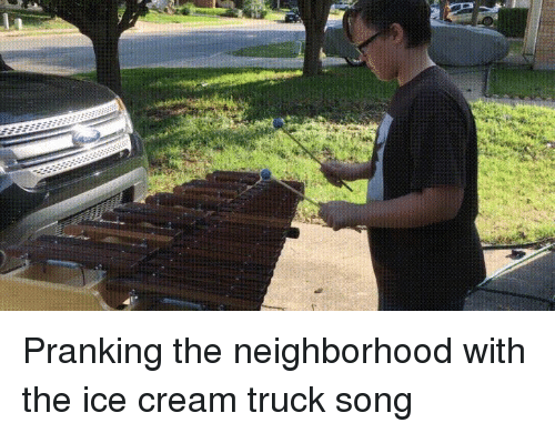 Funny, Ice Cream, and Song: Pranking the neighborhood with the ice cream truck song