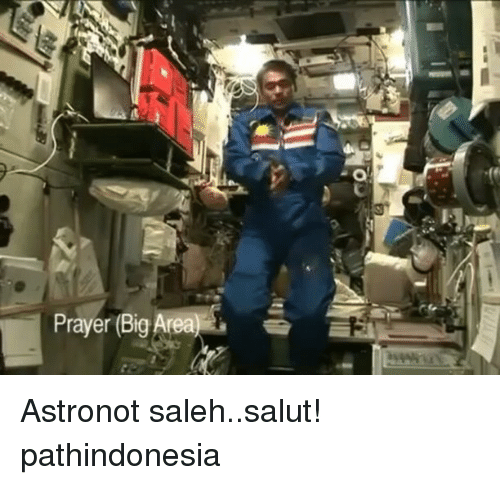 Memes, 🤖, and Big: Prayer Big Area  a Astronot saleh..salut! pathindonesia