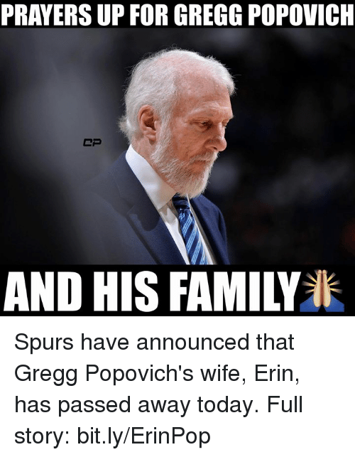 popovich: PRAYERS UP FOR GREGG POPOVICH  CP  AND HIS FAMILY Spurs have announced that Gregg Popovich's wife, Erin, has passed away today.  Full story: bit.ly/ErinPop