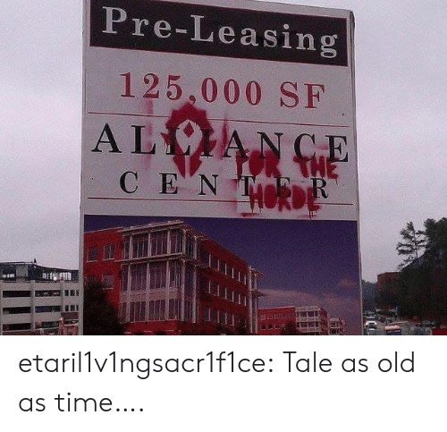 Tumblr, Blog, and Time: Pre-Leasing  125,000 SF  ALVIANCE  C ΕΝ etaril1v1ngsacr1f1ce:  Tale as old as time….