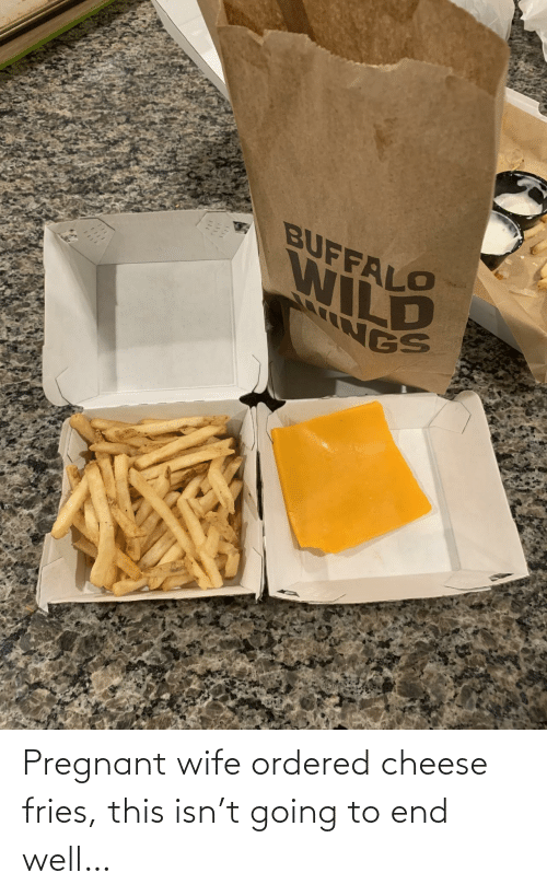Wife: Pregnant wife ordered cheese fries, this isn't going to end well…