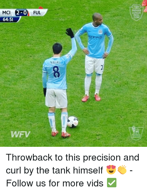 tanked: PREMIER  LEAGUE  COM  FUL  MCI  64:51  STIHAD  NASRI  EMIEK  LEAG Throwback to this precision and curl by the tank himself 😍👏 - Follow us for more vids ✅