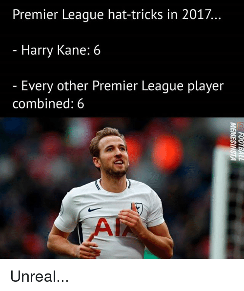 Memes, Premier League, and 🤖: Premier League hat-tricks in 2017  - Harry Kane: 6  Every other Premier League player  combined: 6 Unreal...