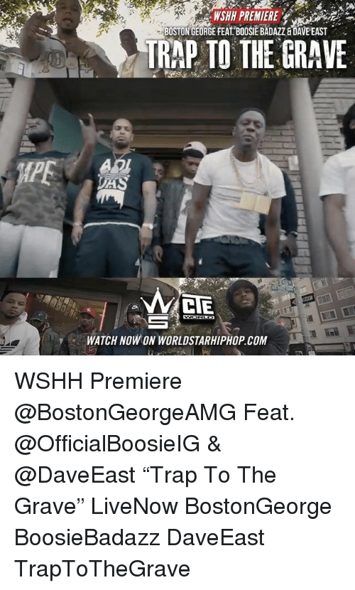 "boosie: PREMIERE  BOSTON GEORGE FEAT. BOOSIE BADAZZ & DAVE EAST  TRAP TO THE GRAVE  WATCH NOW ON WORLDSTARHIPHOP COM WSHH Premiere @BostonGeorgeAMG Feat. @OfficialBoosieIG & @DaveEast ""Trap To The Grave"" LiveNow BostonGeorge BoosieBadazz DaveEast TrapToTheGrave"