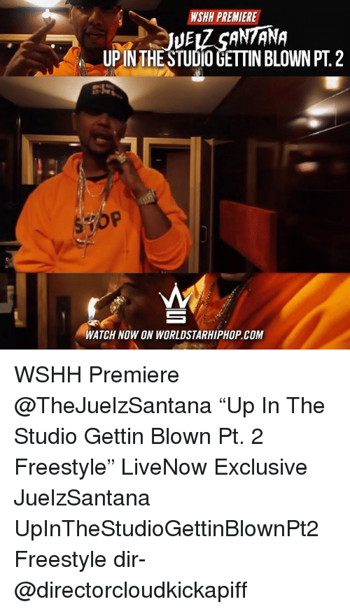 "Upine: PREMIERE  NSHH JUEAz SANTANA  UPIN THE STUDIO GETTIN BLOWN PT 2  WATCH NOW ON WORLDSTARHIPHOP.COM WSHH Premiere @TheJuelzSantana ""Up In The Studio Gettin Blown Pt. 2 Freestyle"" LiveNow Exclusive JuelzSantana UpInTheStudioGettinBlownPt2 Freestyle dir- @directorcloudkickapiff"