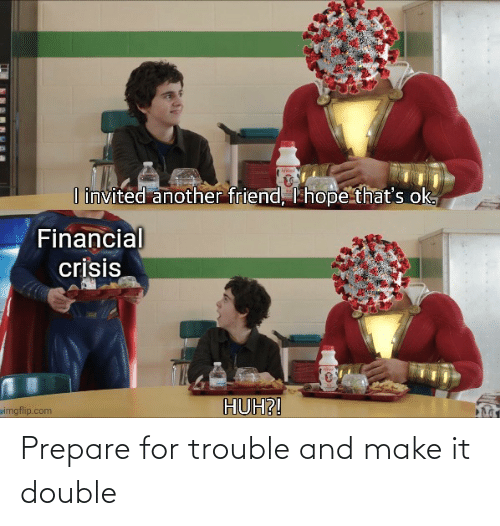 trouble: Prepare for trouble and make it double