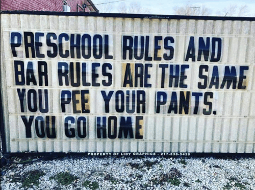 Preschool: PRESCHOOL RULES AND  BAR RULES ARE THE SAME  YOU PEE YOUR PANTS  PROPERTY OF LIDY GRAPHICS . 217-536-5439